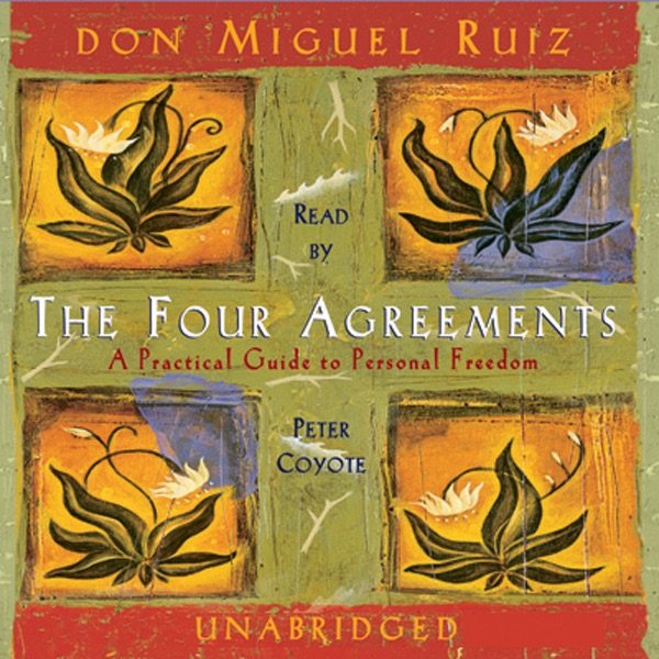 The Four Agreements Unabridged By Don Miguel Ruiz On Itunes