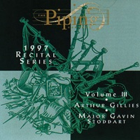 The Piping Centre 1997 Recital Series, Vol. 3 by Arthur Gillies & Major Gavin Stoddart on Apple Music