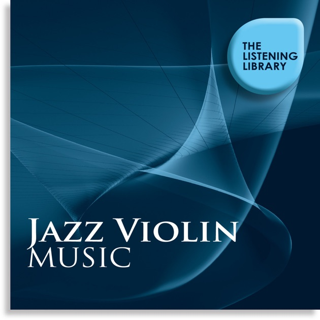 Jazz Violin Music - The Listening Library by Various Artists on Apple Music