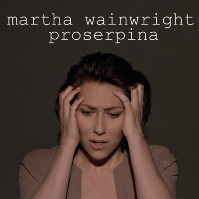 Proserpina - Single - Martha Wainwright