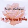 La Vie En Rose, Louis Philippe