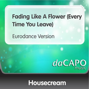 Housecream - Fading Like a Flower (Every Time You Leave) [Eurodance Version]