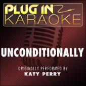 Unconditionally (Originally Performed by Katy Perry) [Karaoke Instrumental Version]