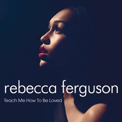 Teach Me How To Be Loved - Single - Rebecca Ferguson