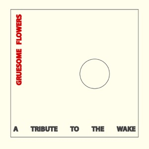 Gruesome Flowers: A Tribute to the Wake - Single Mp3 Download