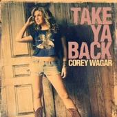Corey Wagar - Take Ya Back