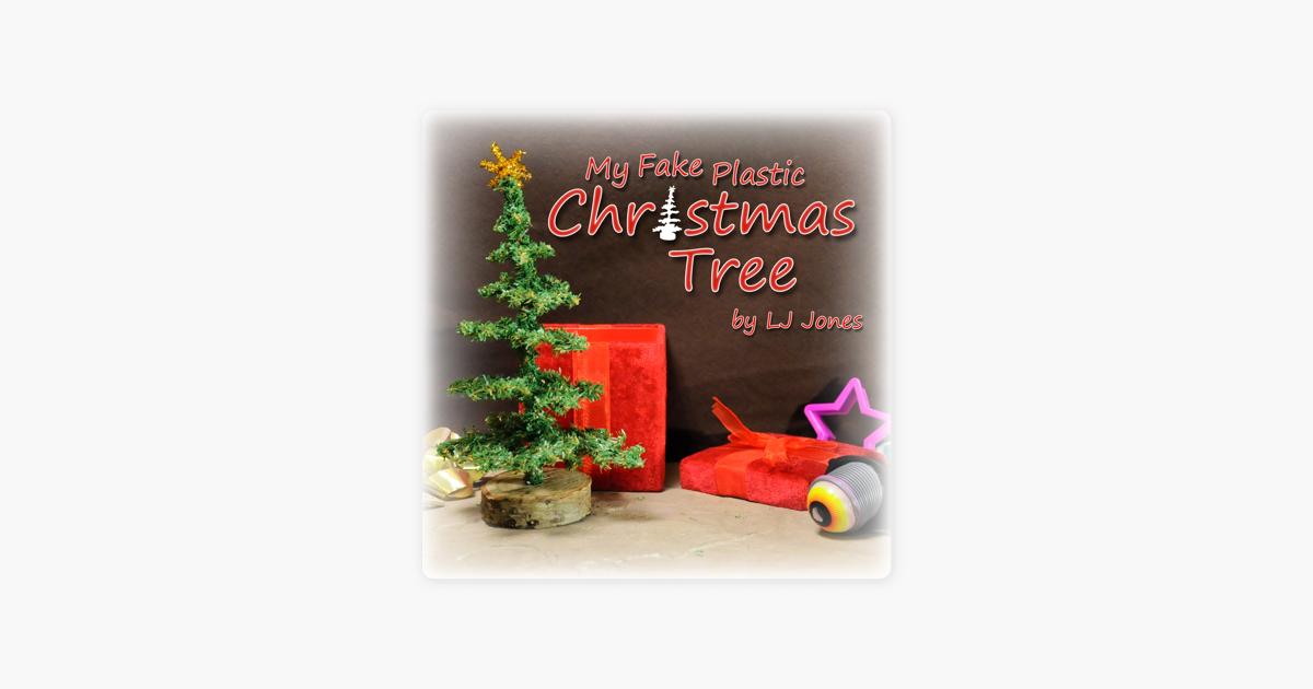 My Fake Plastic Christmas Tree Single by LJ Jones on iTunes