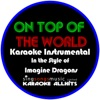 Karaoke All Hits - On Top of the World (In the Style of the Imagine Dragons) [Karaoke Intrumental Version]