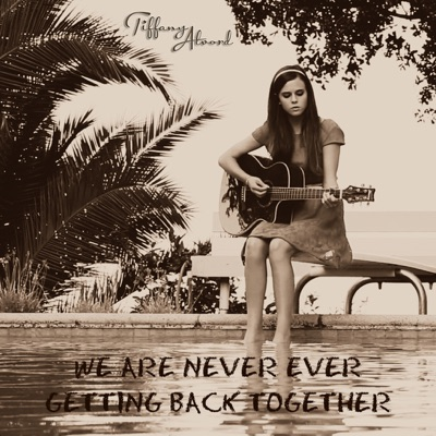 We Are Never Ever Getting Back Together - Single - Tiffany Alvord