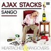 Heartaches & Hangovers, Ajax Stacks & Sango