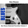 Son House Selected Favorites, Vol. 2, Son House