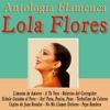 Lola Flores - Antología Flamenca, Lola Flores