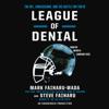 Mark Fainaru-Wada & Steve Fainaru - League of Denial: The NFL, Concussions and the Battle for Truth (Unabridged) artwork