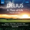 Delius: A Mass of Life, Catherine Wyn-Rogers, Alan Opie, Janice Watson, Andrew Kennedy, Bach Choir, Bournemouth Symphony Orchestra & David Hill