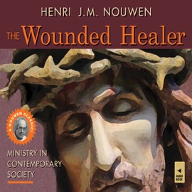 The Wounded Healer: Ministry in Contemporary Society (Unabridged) - Henri J. M. Nouwen mp3 listen download