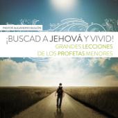 Buscad a Jehová y Vivid! (Grandes Lecciones de los Profetas Menores)