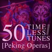 50 Timeless Tunes: Peking Operas - Various Artists - Various Artists