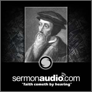 John Calvin on SermonAudio.com