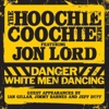Danger - White Men Dancing (feat. Jon Lord), The Hoochie Coochie Men