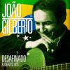 João Gilberto - Desafinado and Greatest Hits (Remastered) - João Gilberto