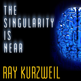 The Singularity Is Near: When Humans Transcend Biology (Unabridged) audiobook