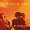 Buy On Fire by Galaxie 500 on iTunes (另類音樂)