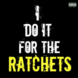 I Do It for the Ratchets (Remix) [feat. Tyga] - Single Mp3 Download