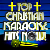 Top Christian Karaoke Hits Now!-High Life Hitmakers