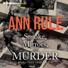 Ann Rule - Smoke, Mirrors, And Murder: And Other True Cases (Ann Rule's Crime Files, Book 12) artwork