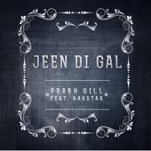 Jeen Di Gal Feat. Prophe C & Raxstar  Prabh Gill - Prabh Gill
