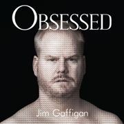 Obsessed - Jim Gaffigan - Jim Gaffigan