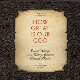 How Great Is Our God: Classic Writings from History's Greatest Christian Thinkers in Contemporary Language (Unabridged) - Dietrich Bonhoeffer, Thomas Aquinas, John Wesley, C. S. Lewis, Augustine, Karl Barth, Ignatius, John Calvin & Martin Luther mp3 listen download