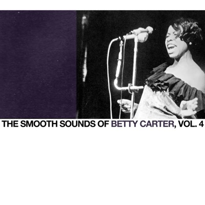 The Smooth Sounds of Betty Carter, Vol. 4 - Betty Carter