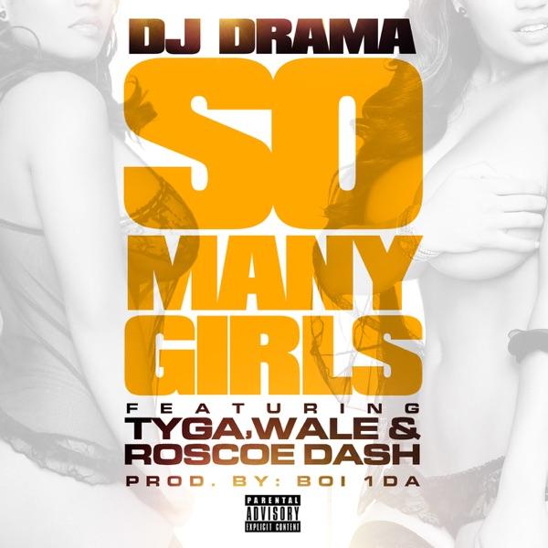 So Many Girls (feat. Tyga, Wale & Roscoe Dash) - Single - DJ Drama