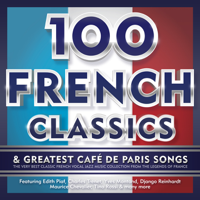 Various Artists - 100 French Classics & Greatest Café de Paris Songs : The Very Best of Classic French Vocal Jazz Music Collection from the Legends of France artwork