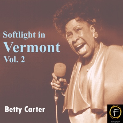 Softlight In Vermont, Vol. 2 - Betty Carter