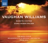 Vaughan Williams: Dona Nobis Pacem - Sancta Civitas, David Hill, Bach Choir, Bournemouth Symphony Orchestra, Matthew Brook, Christina Pier, Andrew Staples, Winchester Cathedral Choristers & Winchester College Quiristers