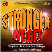 Stronger We Get - Single (feat. Fuze, Little Hero, Shakespear, Zagga, Kali Blaxx, Alva & Hytanyah) - Single