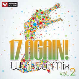 ‎17 Again! Workout Mix, Vol  2 (60 Min Non-Stop Workout Mix) [128 BPM] by  Power Music Workout
