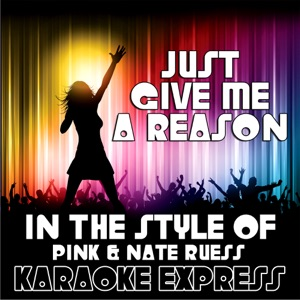 Karaoke Express - Just Give Me a Reason (Full Version)
