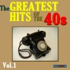 The Greatest Hits of the 40s, Vol. 1