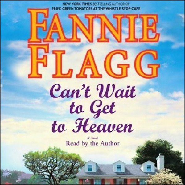 Cant Wait To Get To Heaven By Fannie Flagg On Itunes