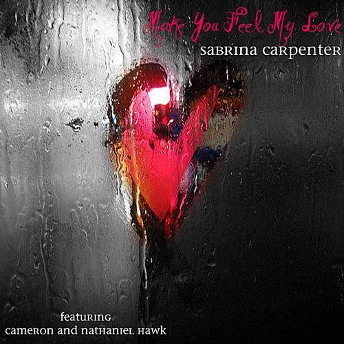 Sabrina Carpenter & Sarah Carpenter - Make You Feel My Love (feat. Nathaniel Hawk & Cameron Hawk) - Single