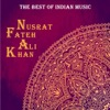 The Best of Indian Music The Best of Nusrat Fateh Ali Khan