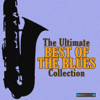 The Ultimate Best of the Blues Collection - Various Artists