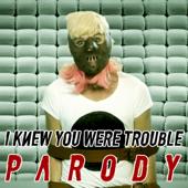 I Knew You Were Trouble Parody