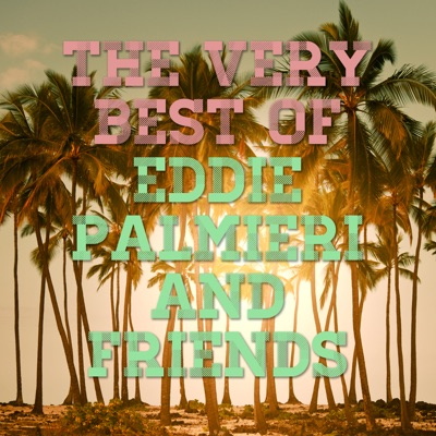 The Best of Eddie Palmieri and Friends (feat. Eddie Palmieri) - Eddie Palmieri