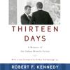 Robert F. Kennedy - Thirteen Days: A Memoir of the Cuban Missile Crisis (Unabridged) illustration