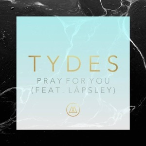 Tydes - Pray For You feat. Lapsley