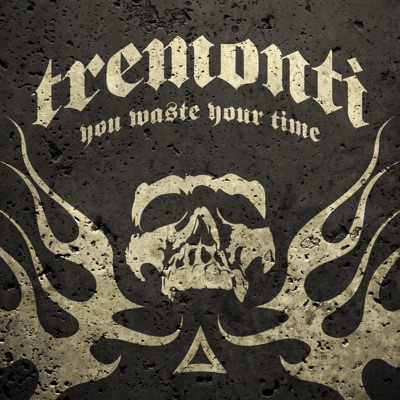 You Waste Your Time - Single - Tremonti